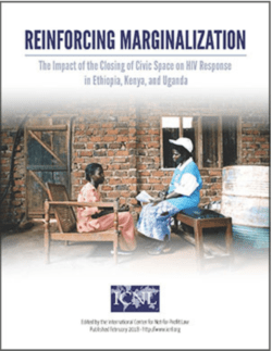 REINFORCING MARGINALIZATION: The Impact of the Closing of Civic Space on HIV Response in Ethiopia, Kenya, and Uganda