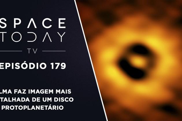 Space Today TV Ep.179 – ALMA faz a Imagem mais Detalhada de um Disco Protoplanetário