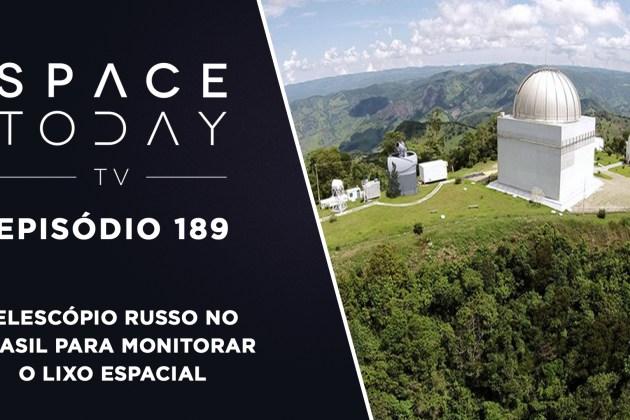 Space Today TV Ep.189 – Telescópio Russo no Brasil Para Monitorar o Lixo Espacial