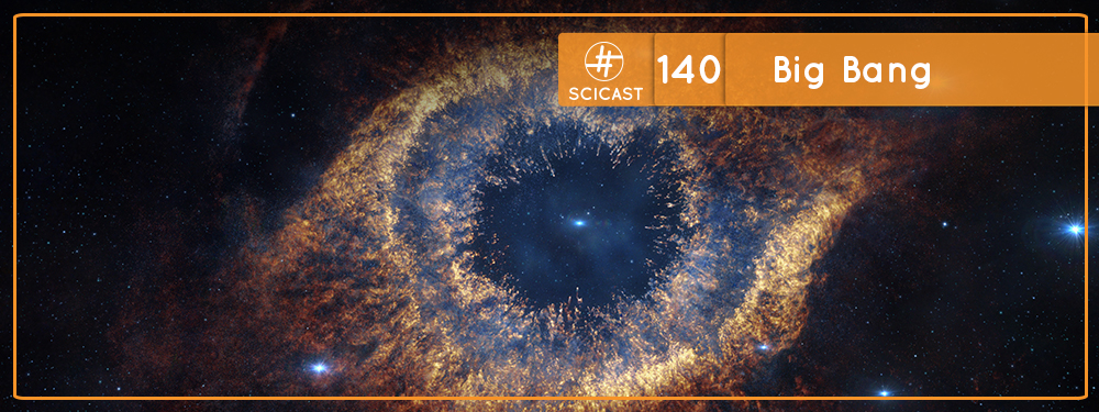 Scicast #140: Big Bang