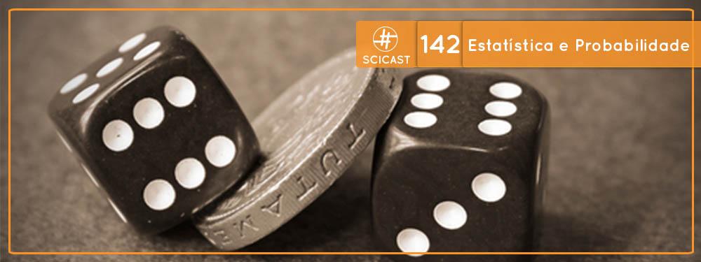 Scicast #142: Estatística e Probabilidade