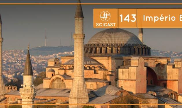 Scicast #143: Império Bizantino