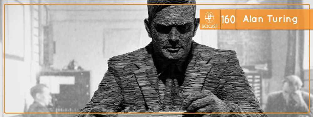 Scicast #160: Alan Turing