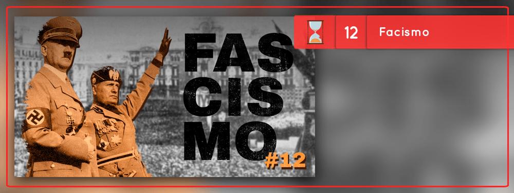 Fronteiras no Tempo #12 – Fascismo