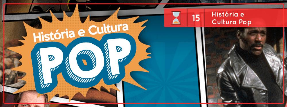 Fronteiras no Tempo #15 – História e Cultura Pop