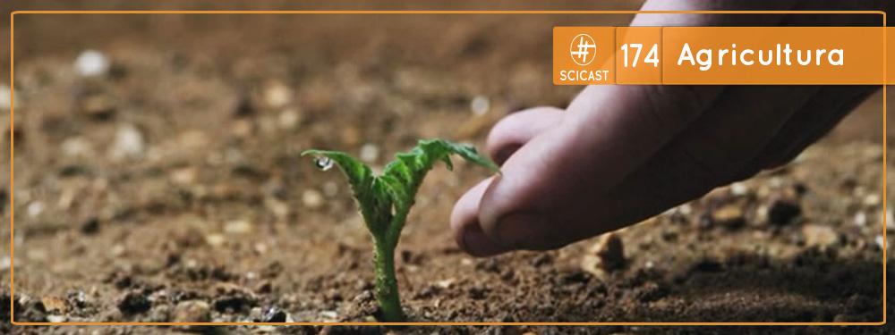 Scicast #174: Agricultura