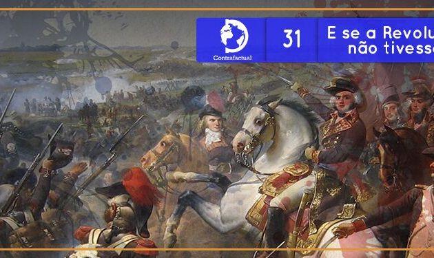 Contrafactual #31: E se a Revolução Francesa não tivesse acontecido?