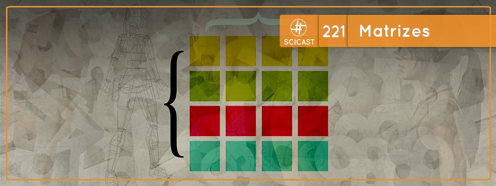 SciCast #221: Matrizes