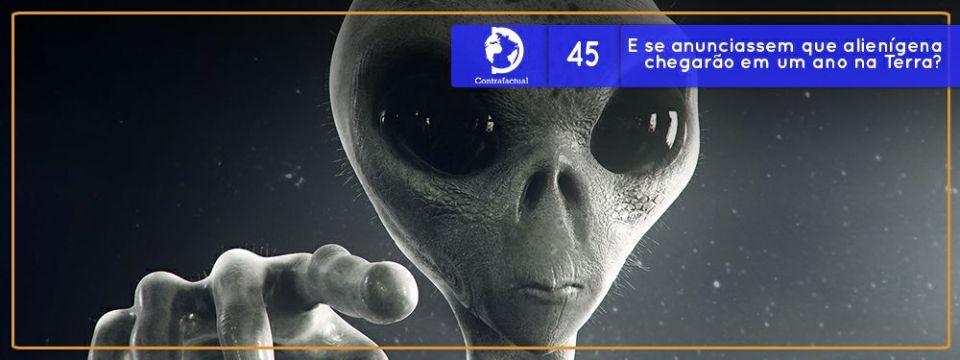 Contrafactual #45: E se anunciassem que alienígenas chegarão em um ano na Terra?