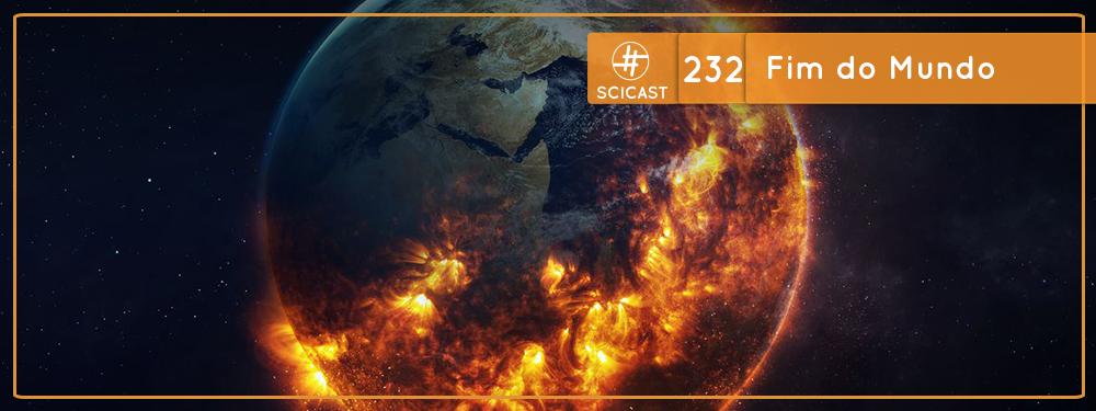 SciCast #232: Fim do Mundo!