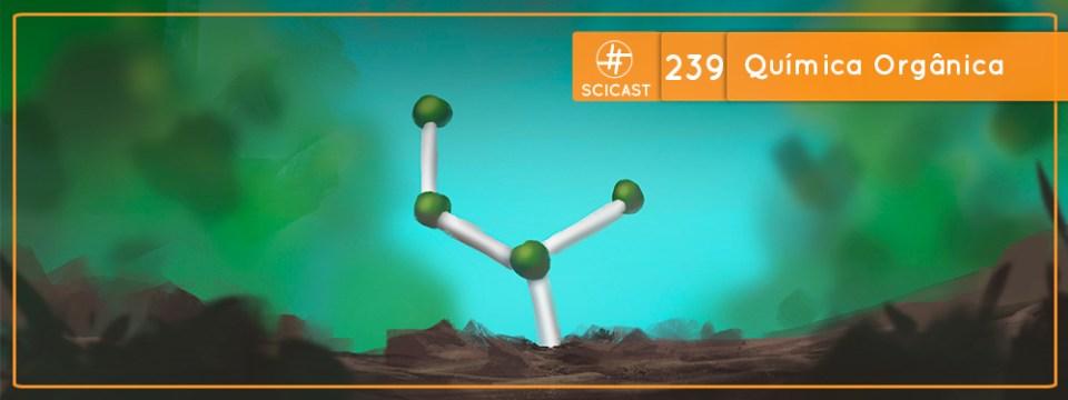 SciCast #239: Química Orgânica