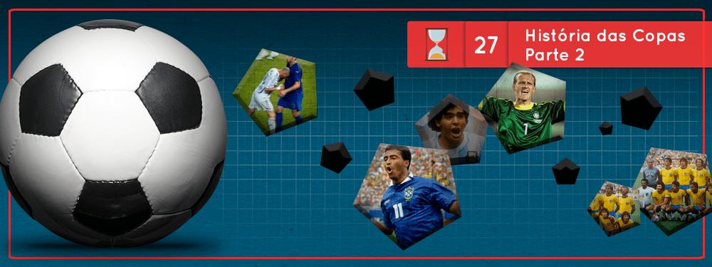 Fronteiras no Tempo #27: História das Copas do Mundo parte 2