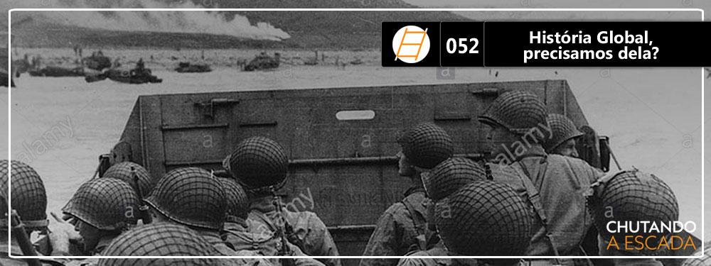 Chute 052 – História Global, precisamos dela?