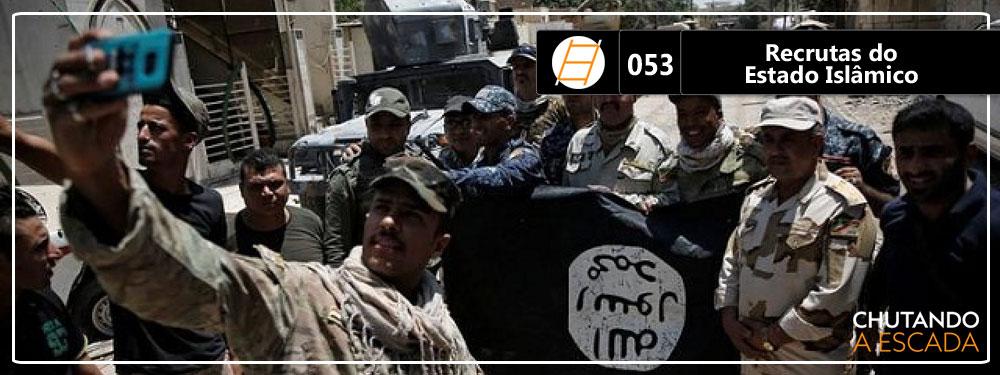 Chute 053 – Recrutas do Estado Islâmico