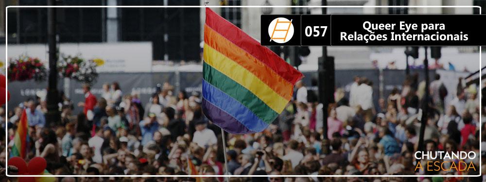 Chute 057 – Queer Eye para Relações Internacionais