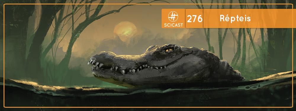 SciCast #276: Répteis