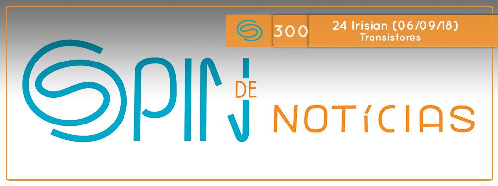 Spin #300: Transistores – 24I18 (06/09/18)
