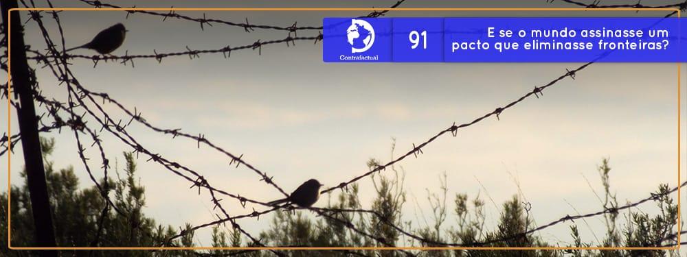 Contrafactual #91: E se o mundo assinasse um pacto que eliminasse fronteiras?