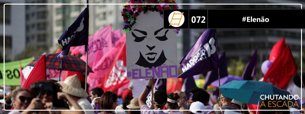 Chute 072 – #Elenão