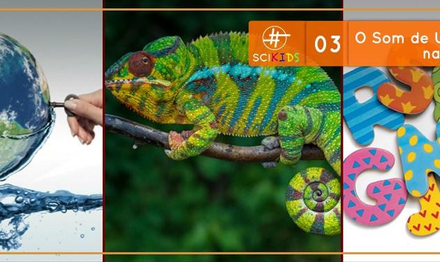 SciKids #03: O Som de U do Camaleão na Água