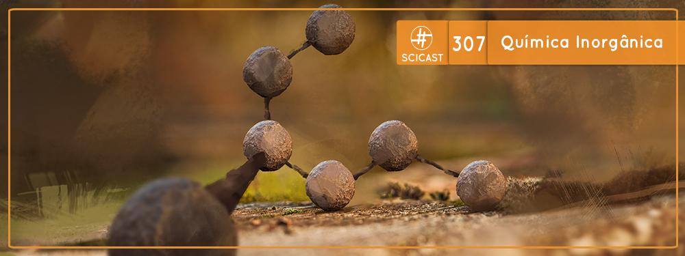 Química Inorgânica (SciCast #307)