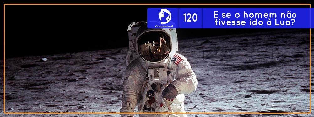 E se o homem não tivesse ido à lua? (Contrafactual #120)