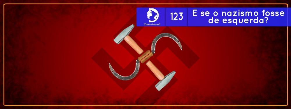 E se o nazismo fosse de esquerda? (Contrafactual #123)