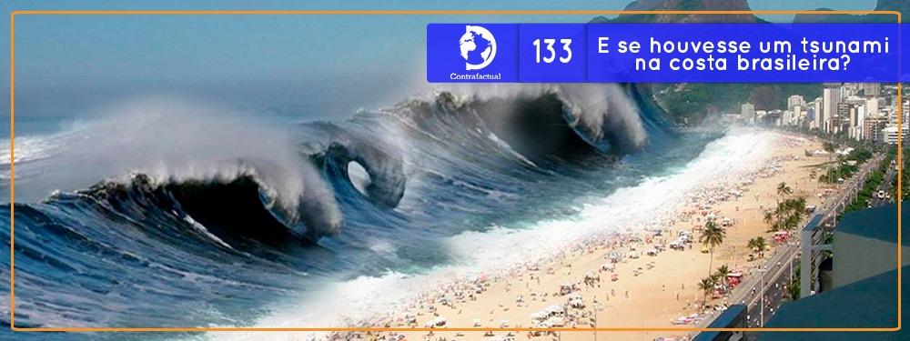 E se houvesse um Tsunami na costa brasileira? (Contrafactual #133)
