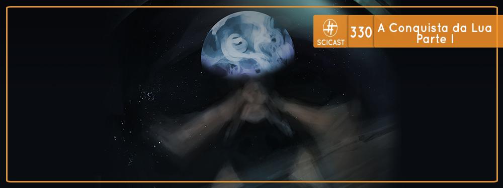 A Conquista da Lua – Parte I (SciCast #330)