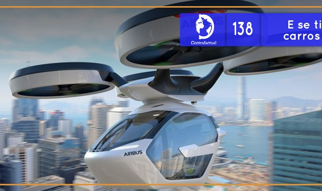 E se tivéssemos carros voadores? (Contrafactual #138)