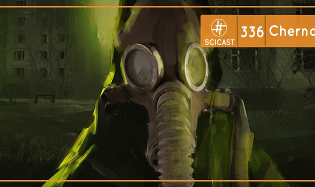 Chernobyl – Parte II (SciCast #336)