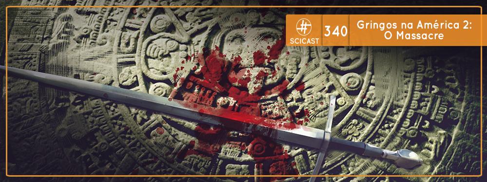 Gringos na América 2: O Massacre (SciCast #340)