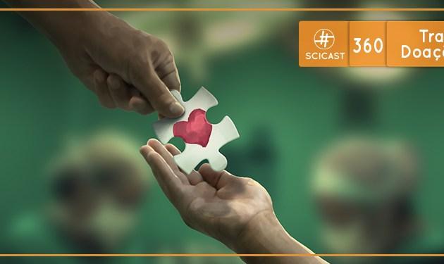 Transplante e Doação de Órgãos (SciCast #360)