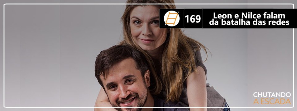 Chute 169 – Leon e Nilce falam da batalha das redes