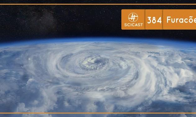 Furacões e Ciclones (SciCast #384)