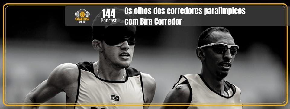 Os olhos dos corredores paralímpicos com Bira Corredor (Quatrode15 #144)