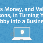 There's Money, and Valuable Lessons, in Turning Your Hobby into a Business