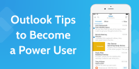 3 Vital Microsoft Outlook Tips for Becoming a Power User Overnight