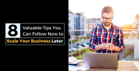 8 Valuable Tips You Can Follow Now to Scale Your Business Later