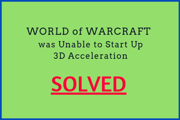 world of warcraft was unable to start 3d