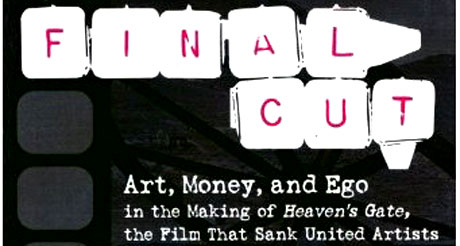 Final Cut: Art, Money and Ego in the making of Heaven's Gate, the film that sank United Artists
