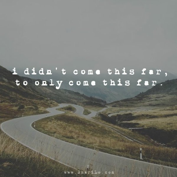 DhariLo - Quotes - I didnt come this far