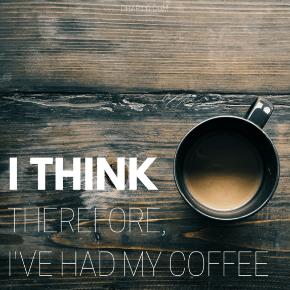 I think therefore ive had my coffee - Dharilo