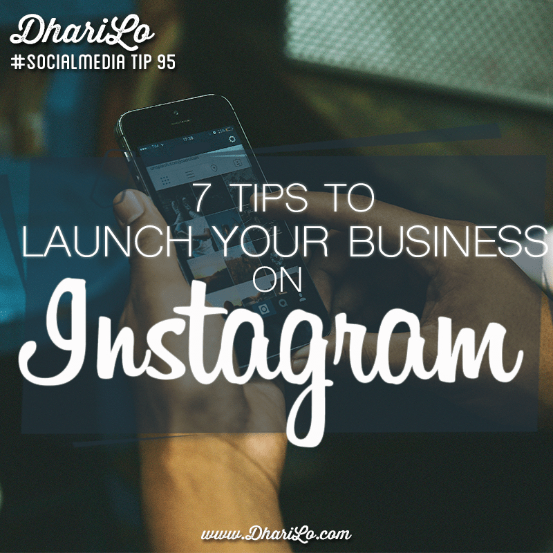 DhariLo Social Media Marketing Tip 95 - Launch Your Business on Instagram copy
