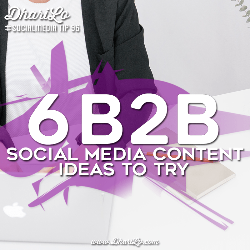DhariLo Social Media Marketing Tip 96 - B2B Social Media Content Ideas