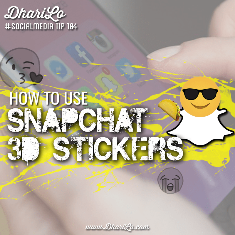 DhariLo Social Media Marketing Tip 104 - Snapchat 3d Stickers