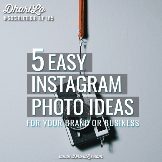 DhariLo Social Media Marketing Tip 105 - 5 Easy Instagram Photo Ideas