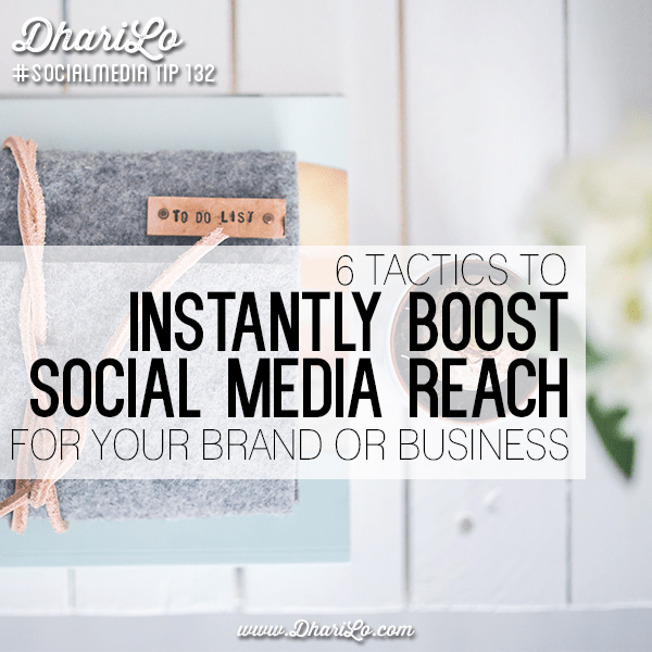 dharilo-social-media-marketing-tip-132-6-tactics-to-instantly-boost-social-media-reach-for-your-brand-or-business