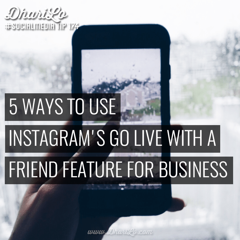 5 Ways to Use Instagram's New Go Live with a Friend Feature for your Business