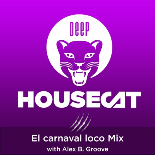 Deep House Cat Show - El Carnaval Loco Mix - with Alex B. Groove